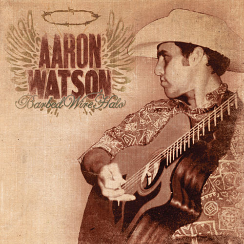Play & Download Barbed Wire Halo by Aaron Watson | Napster