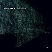 Mutations by Vijay Iyer