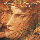 To Drive The Cold Winter Away by Loreena McKennitt