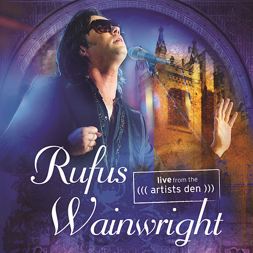 Play & Download Live From The Artists Den by Rufus Wainwright | Napster