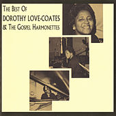 Play & Download The Best Of Dorothy Love-Coates & The Gospel Harmonettes by Dorothy Love Coates | Napster
