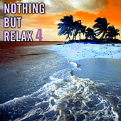 Play & Download Nothing but Relax, Vol. 4 by Various Artists | Napster