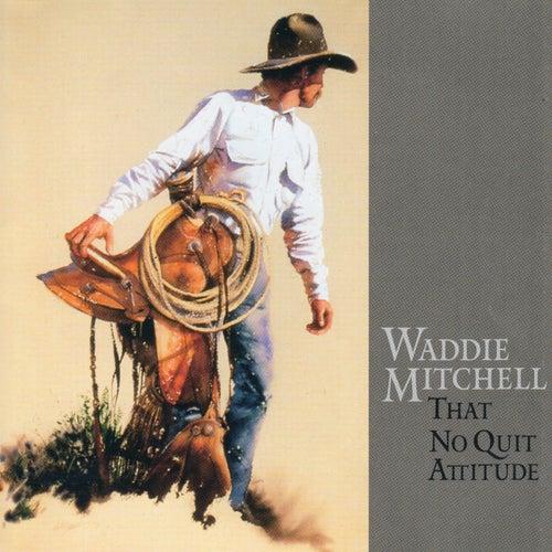 That No Quit Attitude by Waddie Mitchell