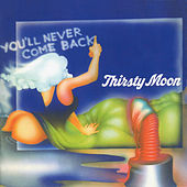 Play & Download You'll Never Come Back by Thirsty Moon | Napster