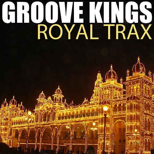 Play & Download Royal Trax by The Groove Kings | Napster