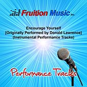 Play & Download Encourage Yourself [Originally Performed by Donald Lawrence] [Instrumental Performance Tracks] by Fruition Music Inc. | Napster