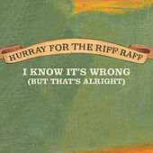 I Know It's Wrong (But That's Alright) de Hurray for the Riff Raff