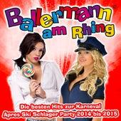 Play & Download Ballermann am Rhing– Die besten Hits zur Karneval Apres Ski Schlager Party 2014 bis 2015 by Various Artists | Napster