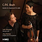 Play & Download C.P.E. Bach: Works for Keyboard and Violin by Leila Schayegh | Napster