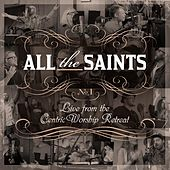 Play & Download All the Saints: Live from the CentricWorship Retreat, No. 1 by Various Artists | Napster