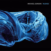 Play & Download Michael Gordon: Rushes by Michael Gordon | Napster