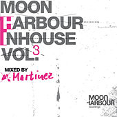 Play & Download Moon Harbour Inhouse Vol.3 - mixed by Martinez (Vol.3) by Martinez | Napster