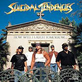 Play & Download How Will I Laugh Tomorrow When I Can't Even Smile Today by Suicidal Tendencies | Napster