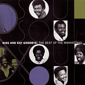 Play & Download The Best Of The Manhattans: Kiss And Say Goodbye by The Manhattans | Napster