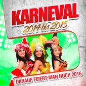 Play & Download Karneval 2014 bis 2015 - Darauf feiert man noch 2016 by Various Artists | Napster