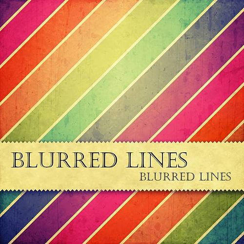 Blurred Lines by Blurred Lines