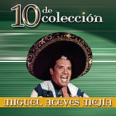 Play & Download 10 De Colección by Miguel Aceves Mejia | Napster