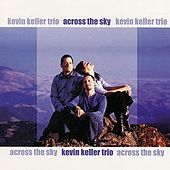 Play & Download Across the Sky by Kevin Keller Trio | Napster