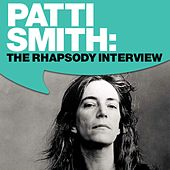 Play & Download Patti Smith: The Rhapsody Interview by Patti Smith | Napster
