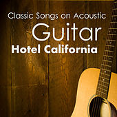 Play & Download Classic Songs on Acoustic Guitar: Hotel California by The O'Neill Brothers Group | Napster