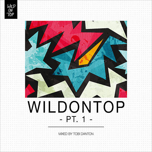 Play & Download WildOnTop, Pt. 1 - Mixed By Tobi Danton by Various Artists | Napster