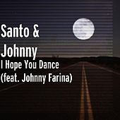Play & Download I Hope You Dance (feat. Johnny Farina) by Santo and Johnny | Napster