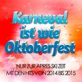Play & Download Karneval ist wie Oktoberfest – Nur zur Après Ski Zeit mit den Hits von 2014 bis 2015 by Various Artists | Napster