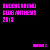 Play & Download Underground Club Anthems 2013 Volume 3 by Various Artists | Napster