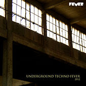 Underground Techno Fever 2012 by Various Artists