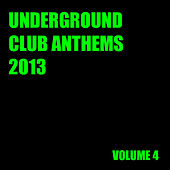 Play & Download Underground Club Anthems 2013 Volume 4 by Various Artists | Napster