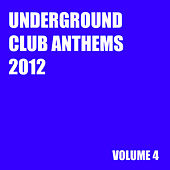 Play & Download Underground Club Anthems 2012 Volume 4 by Various Artists | Napster