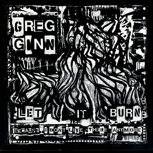 Play & Download Let It Burn (Because I Don't Live...) by Greg Ginn | Napster