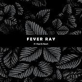 Play & Download If I Had A Heart by Fever Ray | Napster