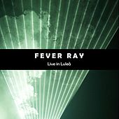 Play & Download Fever Ray (Live In Lulea) by Fever Ray | Napster