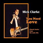 Play & Download You Need Love by Mick Clarke | Napster
