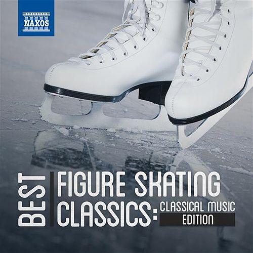 Play & Download Best Figure Skating Classics: Classical Music Edition by Various Artists | Napster