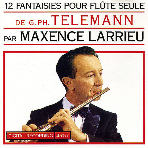Play & Download 12 Fantaisies Pour Flûte Seule De G. Ph. Teleman by Maxence Larrieu | Napster