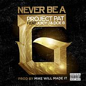Play & Download Never Be A G (feat. Juicy J & Doe B) by Project Pat | Napster