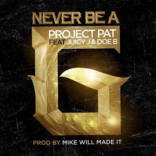 Play & Download Never Be A G feat. Juicy J & Doe B by Project Pat | Napster