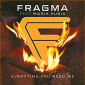 Everytime You Need Me by Fragma