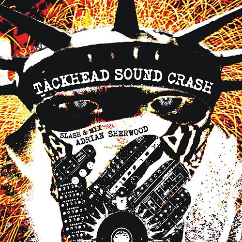 Play & Download Tackhead Sound Crash Slash And Mix Adrian Sherwood by Tackhead | Napster