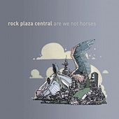 Are We Not Horses by Rock Plaza Central