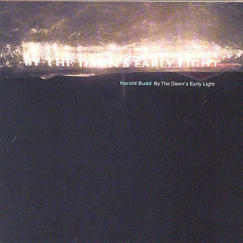By The Dawn's Early Light by Harold Budd