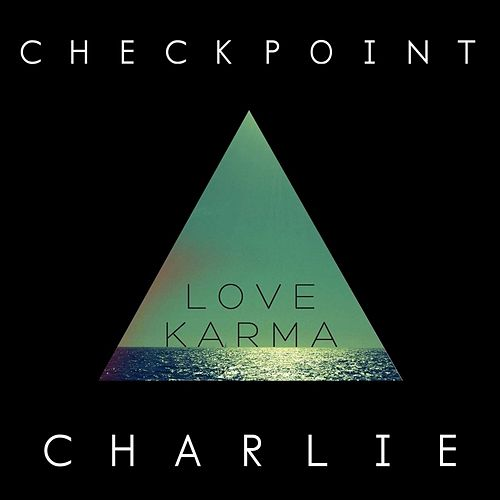 Play & Download Love Karma by Checkpoint Charlie | Napster