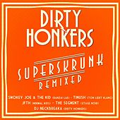 Play & Download Superskrunk Remixed by Dirty Honkers | Napster