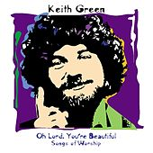 Oh Lord, You're Beautiful: Songs Of Worship von Keith Green