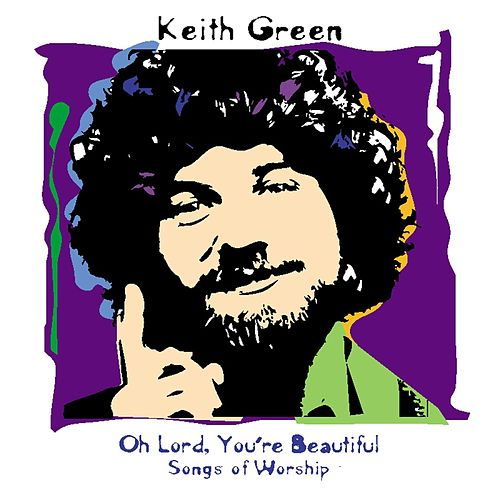 Play & Download Oh Lord, You're Beautiful: Songs Of Worship by Keith Green | Napster