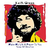 Make My Life a Prayer to You: Songs of Devotion von Keith Green