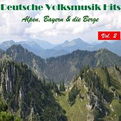 Deutsche Volksmusik Hits - Alpen, Bayern & die Berge, Vol. 2 by Various Artists