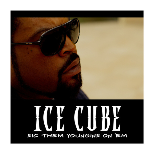 Sic Them Youngins On 'Em by Ice Cube